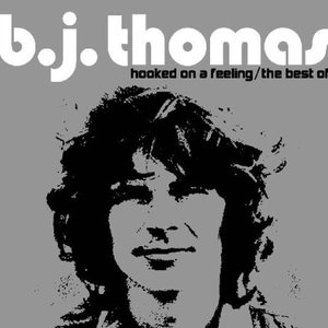 Hooked On A Feeling: The Best of B.J. Thomas