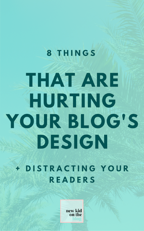 8 Things That Are Hurting Your Blog's Design + Distracting Your Readers1.png