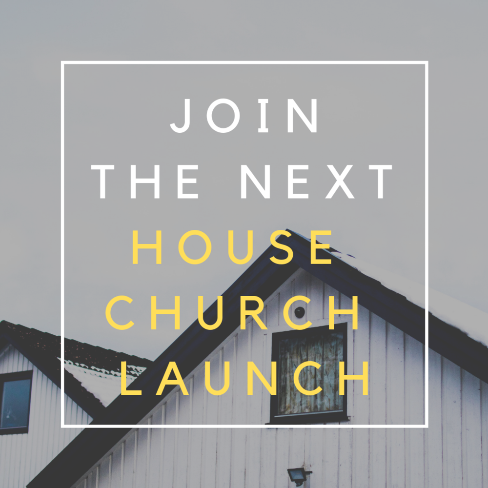 JOIN THE NEXT HOUSE CHURCH LAUNCH.png