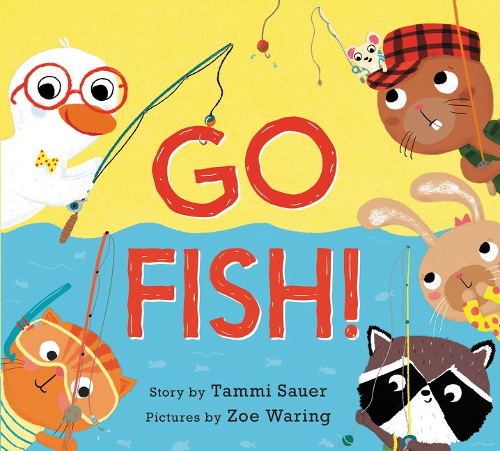 Go Fish!  Written by Tammi Sauer, Illustrated by Zoe Waring