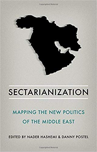 Nader Hashemi Danny Postel Sectarianization Mapping The New