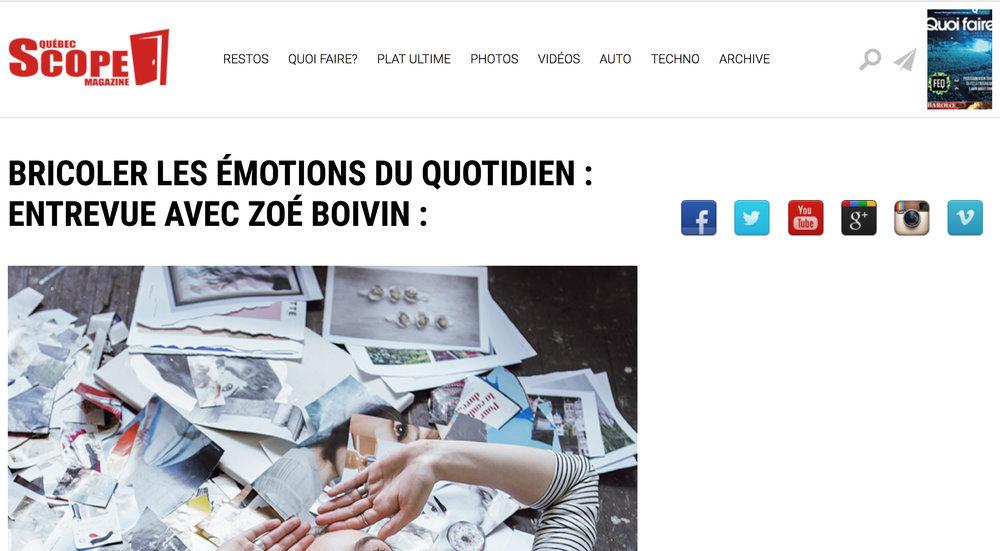Bricoler les émotions du quotidien : Entrevue avec Zoé Boivin. Katia Curadeau.  Québec Scope Magazine , Chronique Splash, 9 mars 2017.  L'article complet  ici .