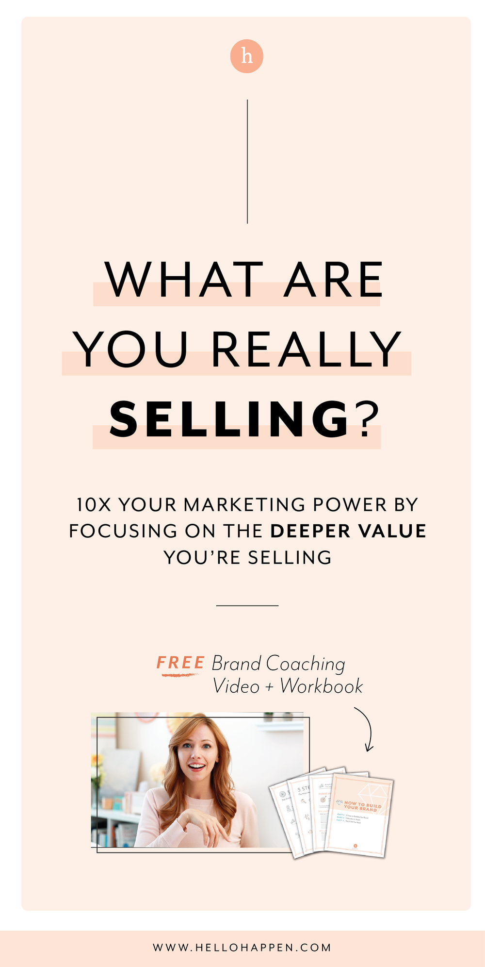 What are you really selling? Read the post, plus download the free brand coaching video + workbook. // Hellohappen Brand Strategy