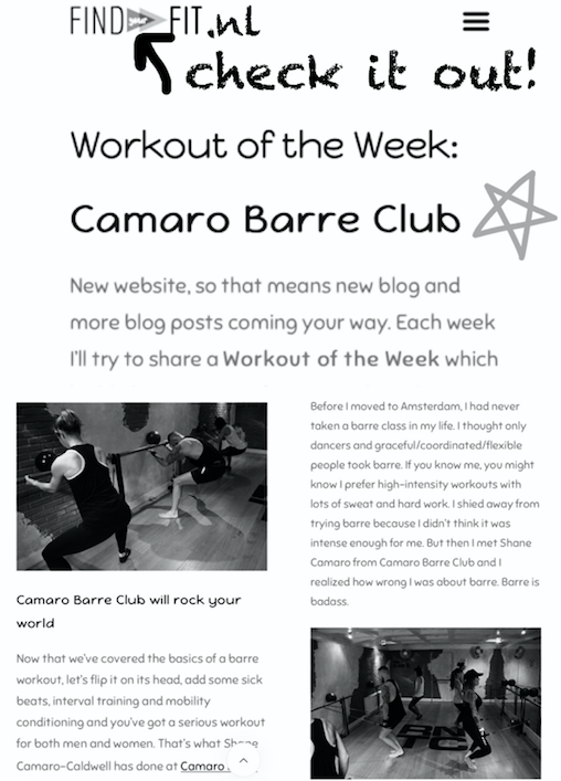 Workouts in English for expats? Yes!!! Findyourfit.nl will tell you where to find them AND go to brunch with you! Click here to read what owner Leah Carlin thinks about  CAMARO BARRE CLUB  - bad ass bodies, good ass vibes