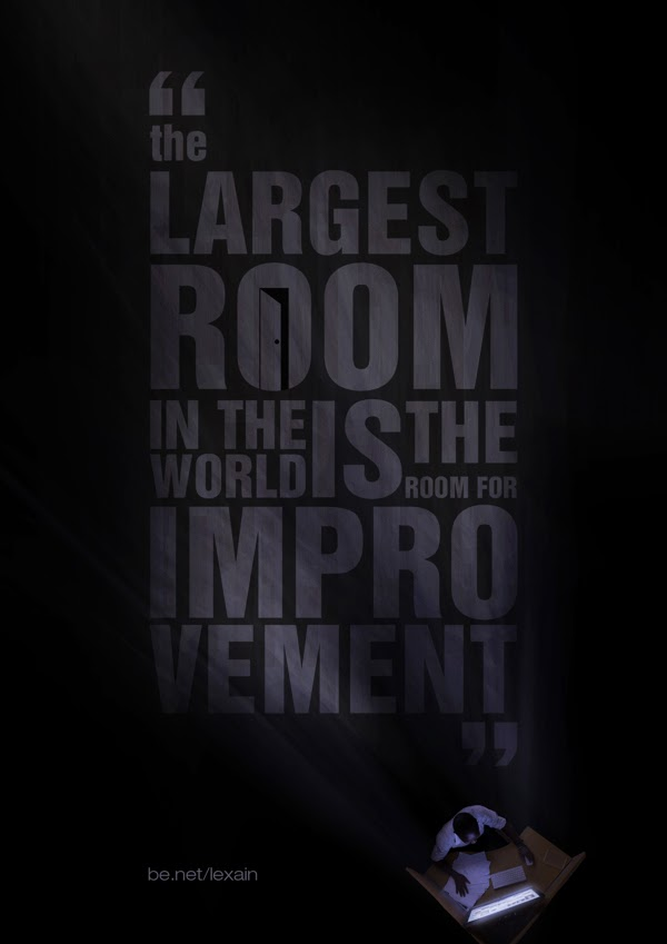 """The largest room in the world is the room for improvement"""
