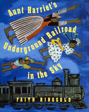 © Faith Ringgold, Aunt Harriet's Underground Railroad in the Sky, 1995, book cover. All rights Reserved. Click images for purchase link.