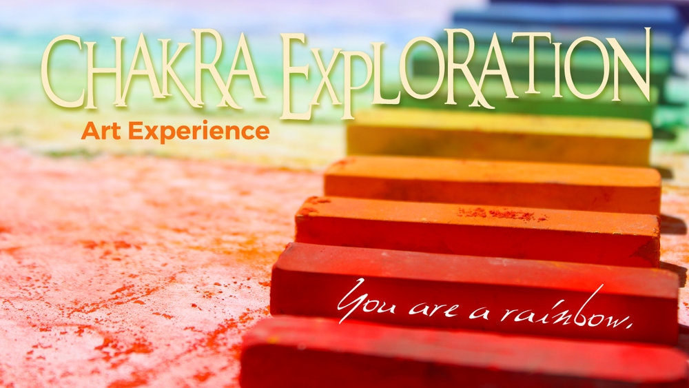 CHAKRA EXPLORATION - This is a 7 week series where we will focus on one chakra per gathering.
