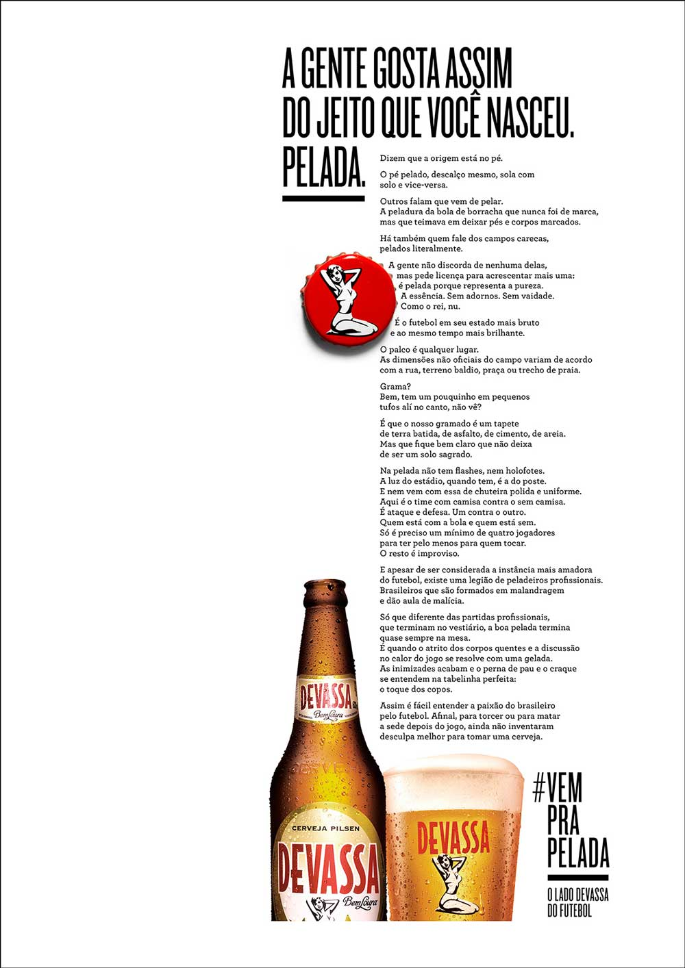 "This is a Long Copy for Devassa Brand Beer about ""Pelada"" an informal soccer match. The pun does not translate well into English."
