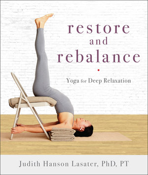 Judith Hanson Lasater's new Restorative Yoga Text.