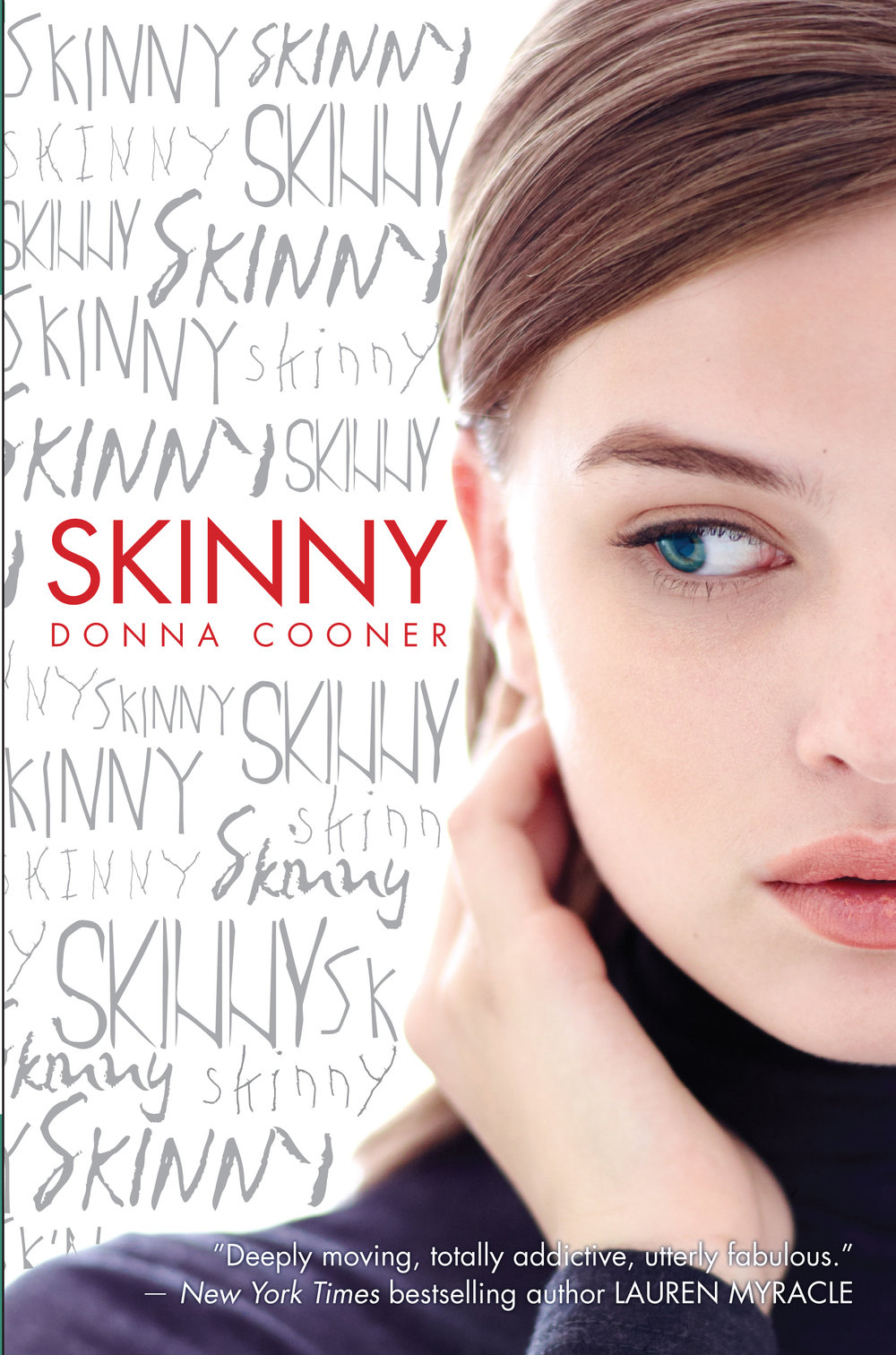 "Skinny - ""Deeply moving, totally addictive, utterly fabulous.""— New York Times bestselling author LAUREN MYRACLE"
