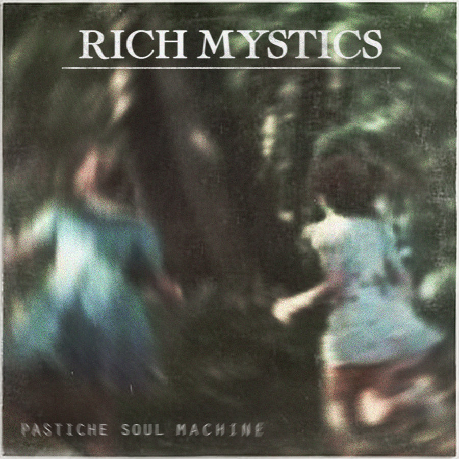 Rich Mystics Pastiche Soul Machine [2013]