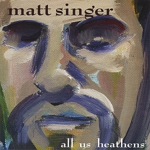 Matt Singer All Us Heathens [2006]