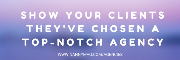 Agencies: find out how to show the families and nannies you represent that you're invested in the success of your placements.   Click to learn more  .