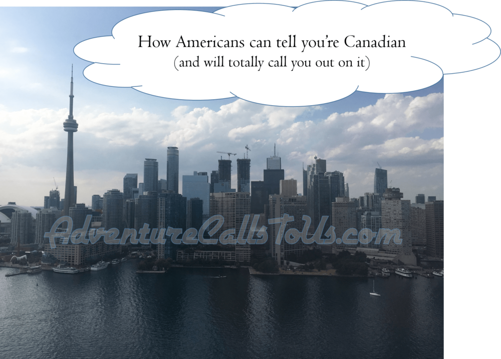 how Americans can tell you're Canadian