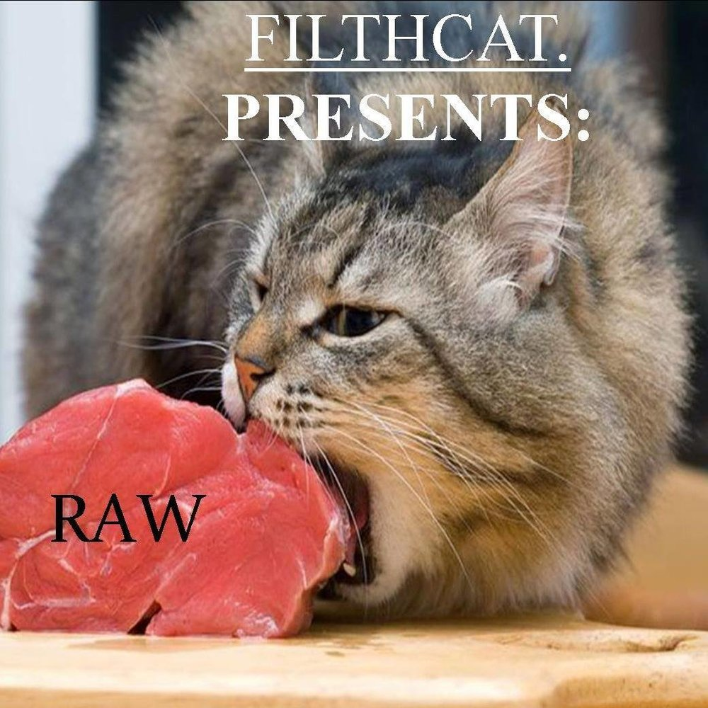RAW BY: FILTHCAT