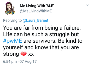 twitter reply that says 'you are far from being a failure. life can be such a struggle but people with ME are survivors. be kind to yourself and know that you are strong.'
