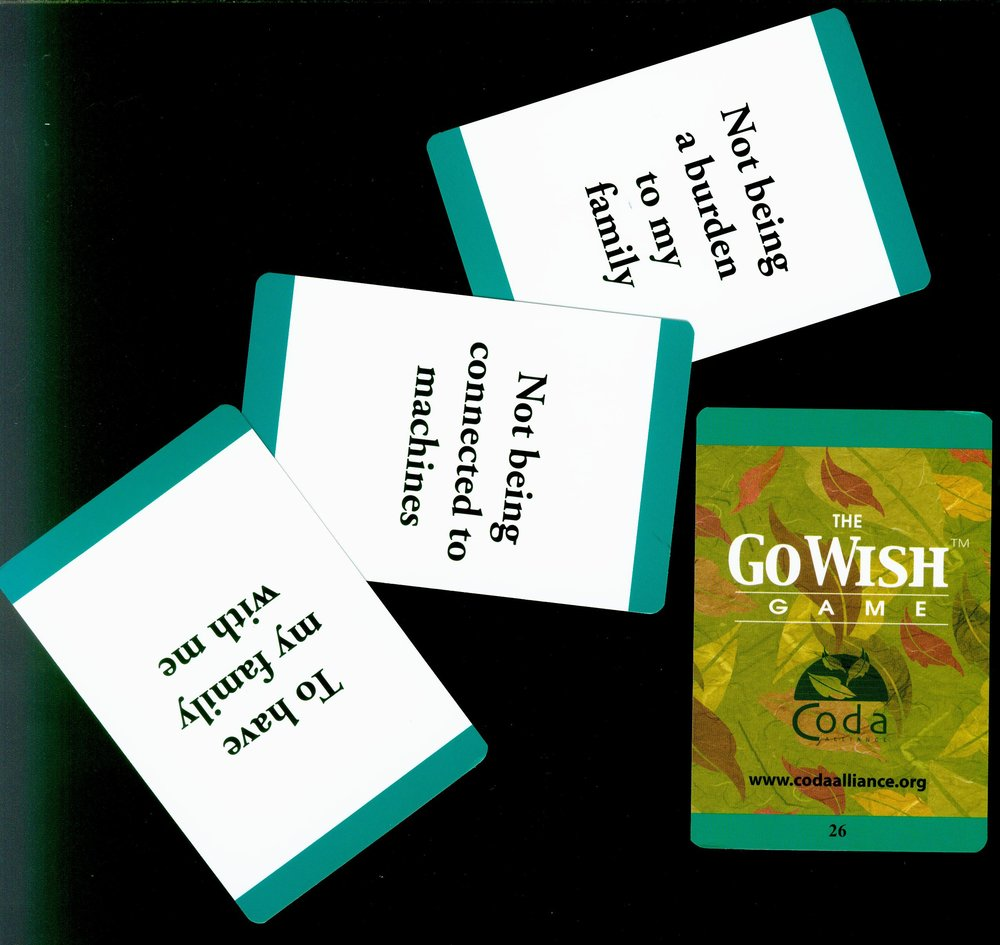 A great resource for both families and physicians alike is Go Wish cards. These let you start the hard conversations in a fun and informal way, and learn about your own priorities as well as those of the ones you love.  For more information or to purchase: http://www.gowish.org