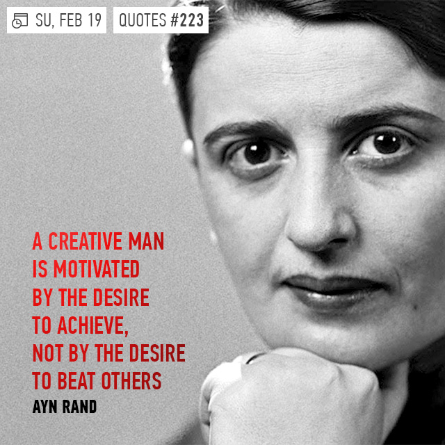 Ayn Rand A Creative Man Is Motivated Everyday Great Quotes