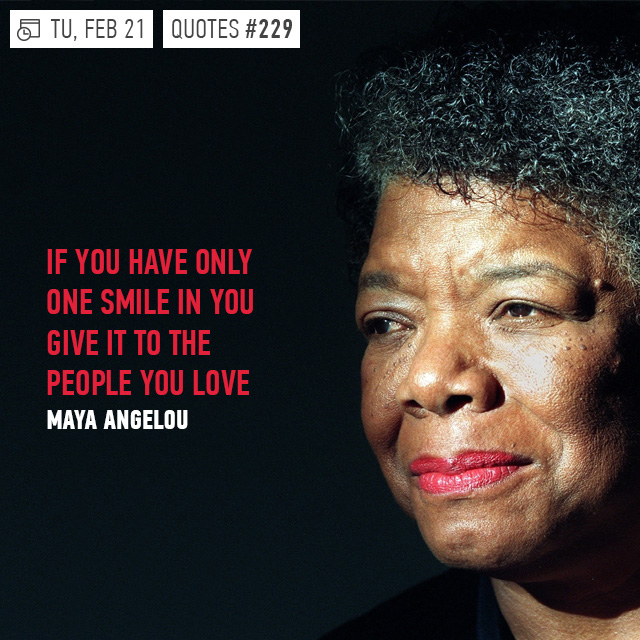 a angelou if you have only one smile in you everyday