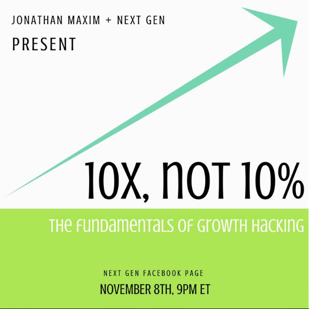 10X, not 10%: The Fundamentals of Growth Hacking  with Jon Maxim