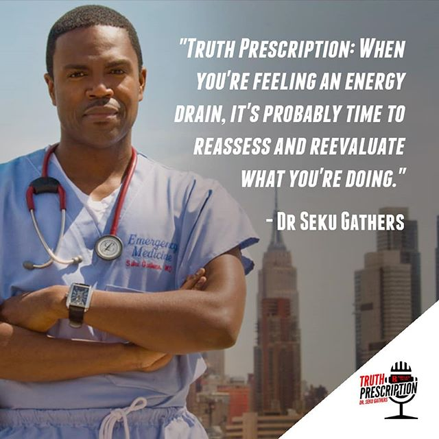 When you feel an energy drain, it's time to reassess. #Truth #TruthPrescription #DrSekuGathers #Podcast #Podcasting #Tuesday #Media #PR #PublicRelations