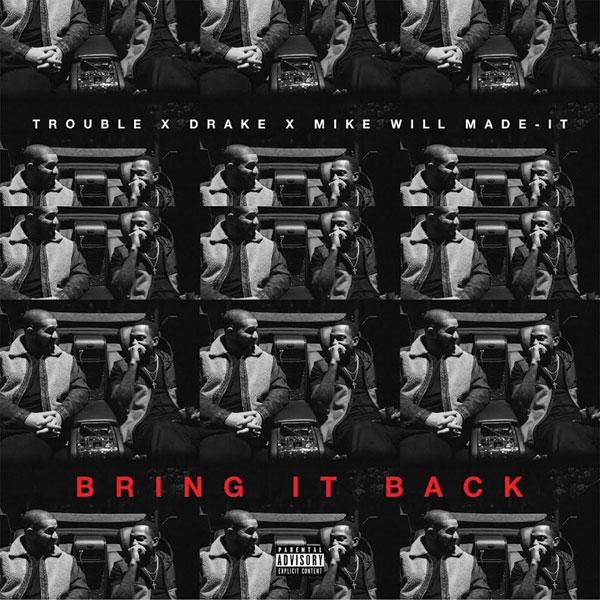 Trouble Drake Bring It Back