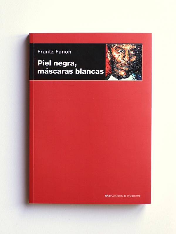 Frantz Fanon / Piel negras, mascaras blancas. / AKAL 2009 (Martinica)