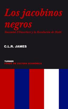 C.R.L JAMES / Los Jacobinos Negros. / Fondo de Cultura Económica 2006 (Trinidad y Tobago)