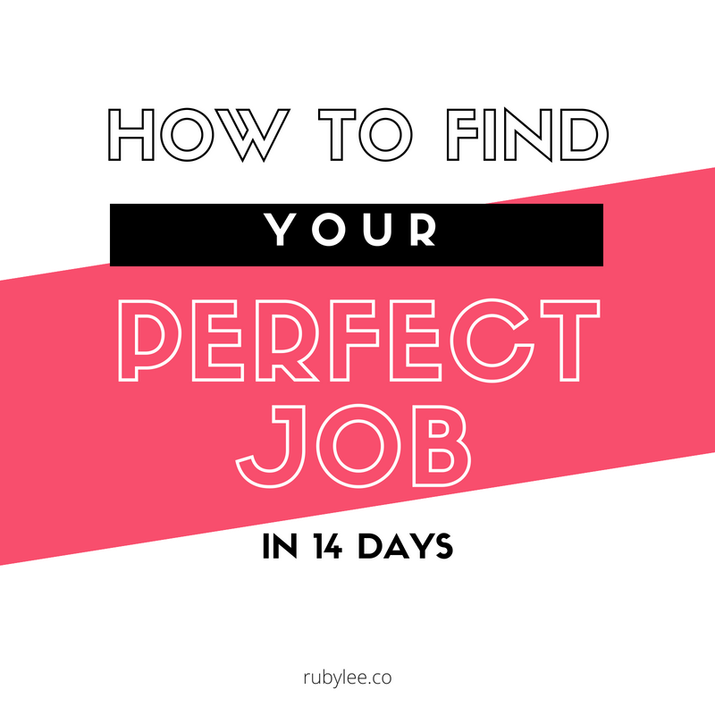 How To Find Your Perfect Job In 14 Days - $697Over the next 14 days you and I will be working one on one to help you find career clarity. Together we will explore your skills, your personality traits and your interests to help you find your ideal job. Not sure what kind of roles suit you? or perhaps you're keen to make a career change but you'd love a little more direction to make a sound decision. Either way, I understand that every career is unique and different which is why this 14 day online workshop is uniquely designed and personalised to help you get achieve your career goals. Time to get some clarity on your perfect job?Well, register today!I cannot wait to see you on the inside!