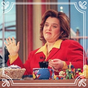 Pick #42: Rosie O'Donnell - T.V. Personality (Zack)