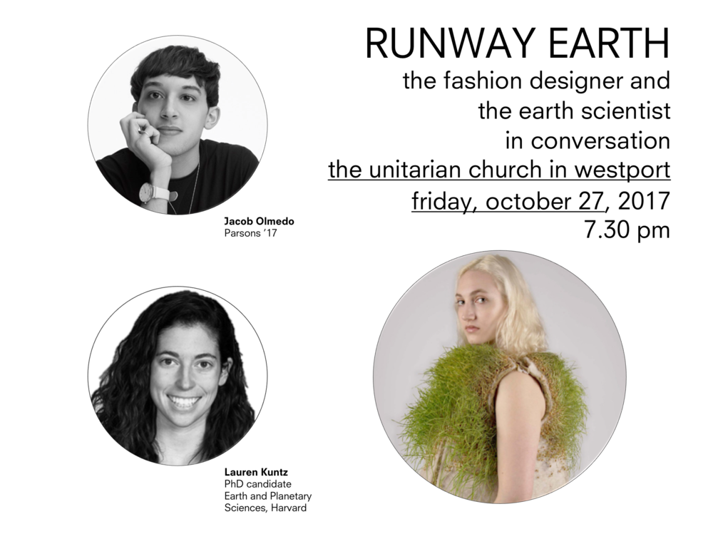Fashion is about shelter for the human body as the built world provides shelter for the human community.  Please join us for an unexpected conversation with two young visionaries exploring how we as individuals and communities share being alive on earth now. Designer Jacob Olmedo's hydroponic garments speak to environmentalism, experimentation, and activism. Earth scientist Lauren Kuntz thinks about the energy transformations needed to reach a low-carbon world and ultimately solve the problem of climate change.  With introduction by TILL founder Jane Philbrick; moderated by TILL co-founder Olivia Greenspan; welcome by Chloe Mandel, TILL intern. The Unitarian Church in Westport 10 Lyons Plain Road Westport, CT RSVP: eventbrite   Special thanks to Rev. Dr. John Morehouse and David Vita, Social Justice Director, The Unitarian Church in Westport. TILL is an international, intergenerational, multidisciplinary team focused on holistic, community-based brownfield regeneration. We seek community-specific solutions that engage the global context. Our inclusive development process includes hosting community conversations with emerging and established leaders in diverse fields to build awareness and common ground on key issues of social, economic, and ecological sustainability and opportunity at the local level. 2017-18 program (to date): phytoremediation, financialization and community cost, suburban mobility, creative industries, indoor agriculture, carbon-negative building technologies, young people serving in local government, and soil health.