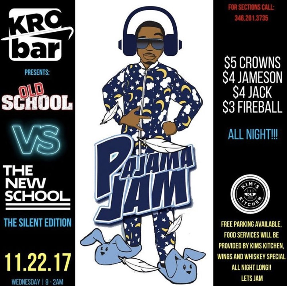 Kro Bar Presents Old School Vs New School Pajama Jam/Silent Party   Get Tickets Here:  https://www.eventbrite.com/e/silent-pajama-jam-tickets-39487932469  Free Parking   Whiskey and Wing Specials all night!  Food Services provides by Kim's Kitchen   Date and Time:  Wednesday November 22, 2017 9pm - 2am   Location:  4702 Ennis St   Houston, Tx