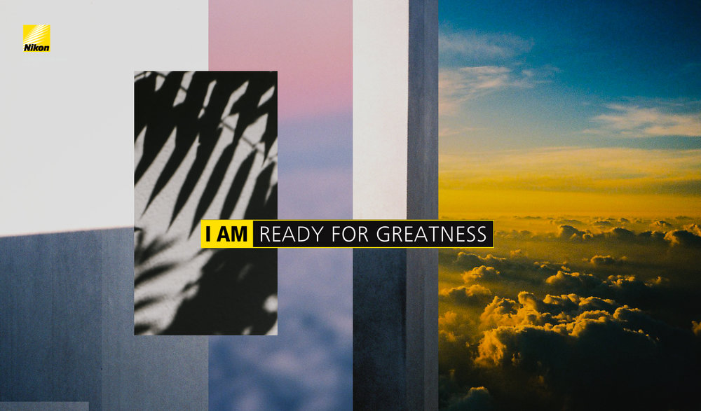 I am ready for greatness Nikon Asia