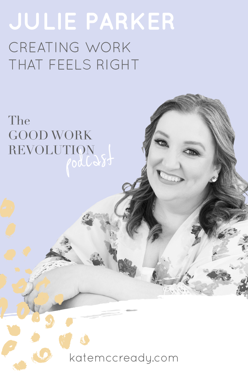 Julie-Parker-Podcast-Creating-Work-the-Feels-Right-1.png
