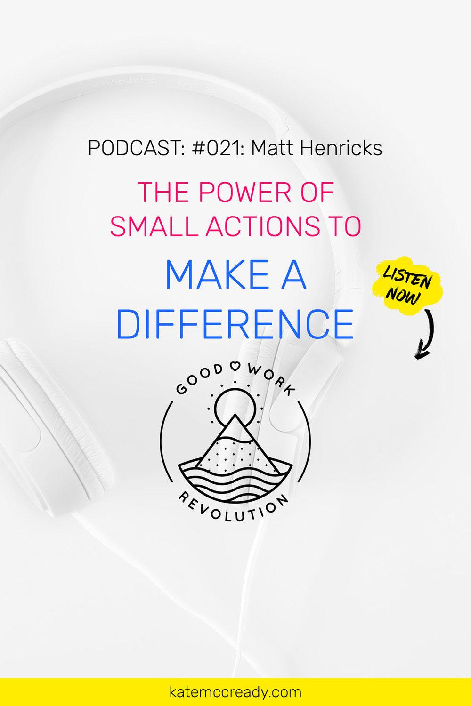 Matt Henricks Small Actions Make a Difference