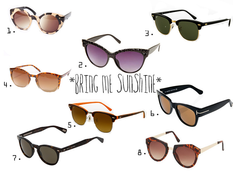Sunglasses? What sunglasses?     A grey start to Spring hasn't stopped me dreaming of buying some new sunglasses. Here are eight of my favourite pairs - a mix of  designer  and highstreet - from the likes of   Topshop  ,   Urban Outfitters   and   Farfetch.   As you can see from my picks,   I am a fan of a sexy cats-eye frame and  love tortoise shell print.     1. Leopard Cat Eye Sunglasses, £16 @ Urban Outfitters       2. Jewelled Catseye Sunglasses, £20 @Topshop       3. Clubmaster Sunglasses @    Ray-ban       4. Tort Fade Vintage Sunglasses, £16 @ Urban Outfitters       5. Clubmaster Gradient Brown @ Rayman     6. Tom Ford Plastic Sunglasses, £316.92 @ Farfetch      7. Marc Jacobs Round Frame Sunglasses, £307.87 @ Farfetch      8. Butterfly Cats Eye Sunglasses, £16, @ Topshop