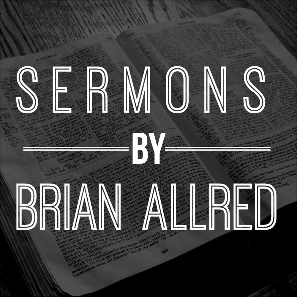 Sermons By Brian Allred