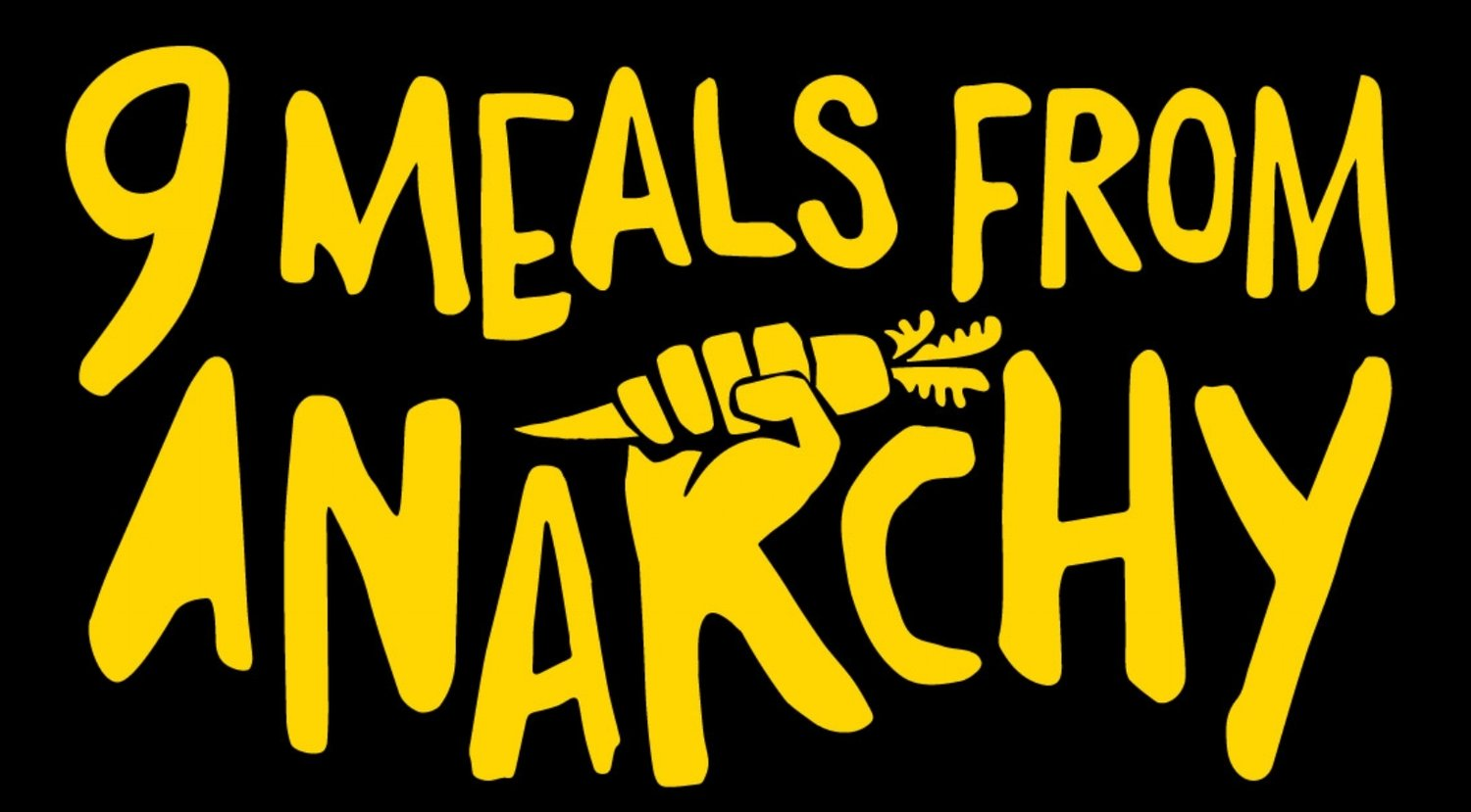 9 Meals From Anarchy