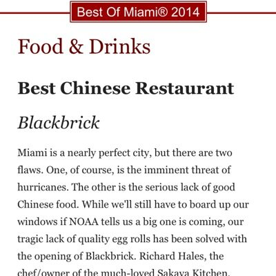 Blackbrick Chinese has been awarded Best Chinese Restaurant in South Florida 2 of the three years it has been opened and continues to set the benchmark.