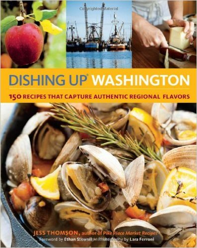 Dishing Up® Washington: 150 Recipes That Capture Authentic Regional - Jess Thomson & Lara Ferroni