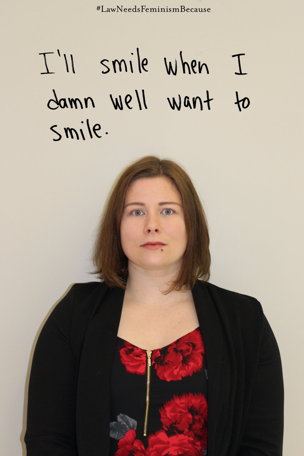 "Law Needs Feminism Because  ""I'll smile when I damn well want to smile."""