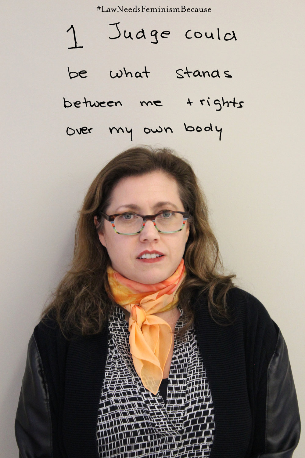 "Law Needs Feminism Because  ""1 judge could be what stands between me and rights over my own body."""