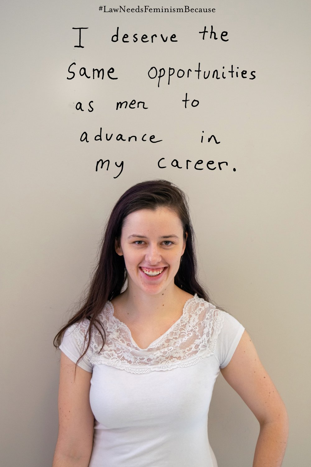 "Law Needs Feminism Because  ""I deserve the same opportunities as men to advance in my career."""