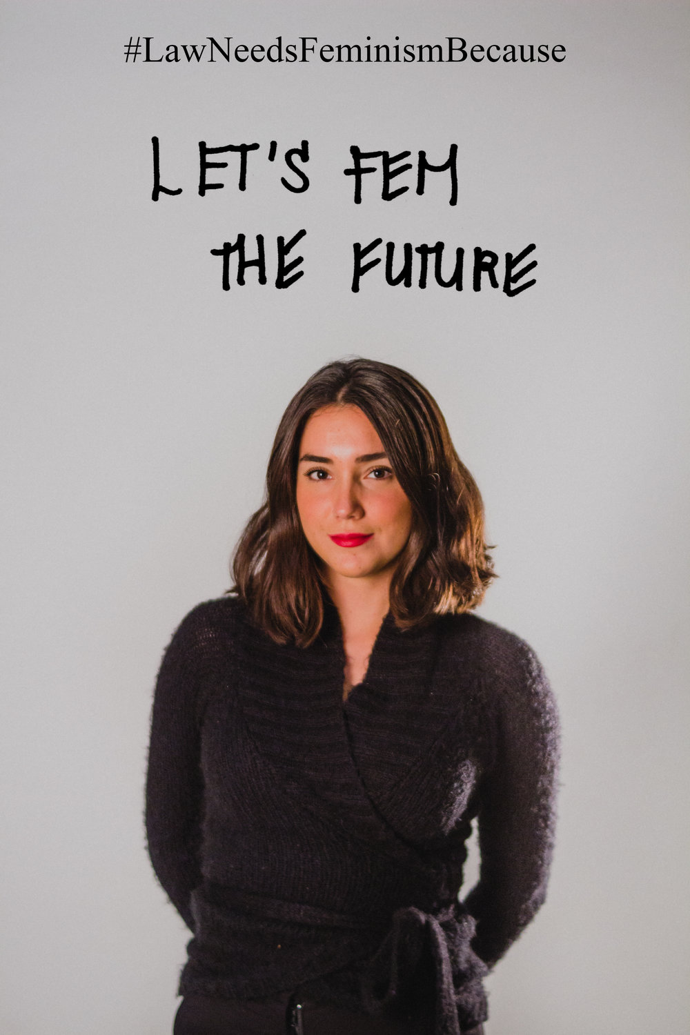 "Law Needs Feminism Because  ""Let's fem the future."""