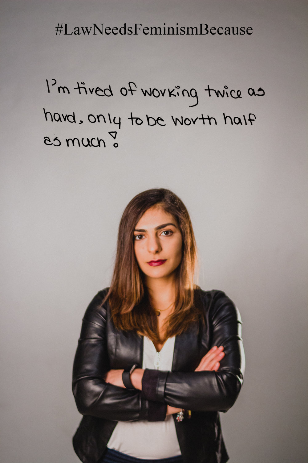 "Law Needs Feminism Because  ""I'm tired of working twice as hard, only to be worth half as much!"""