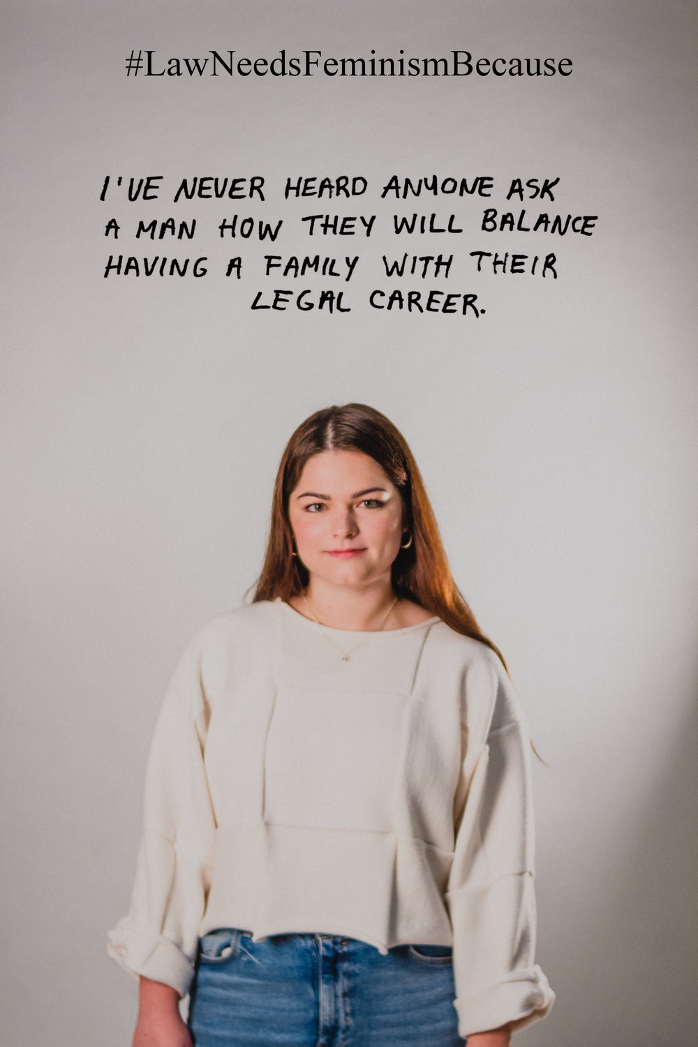 "Law Needs Feminism Because  ""I've never heard anyone as a man how they will balance having a family with their legal career."""