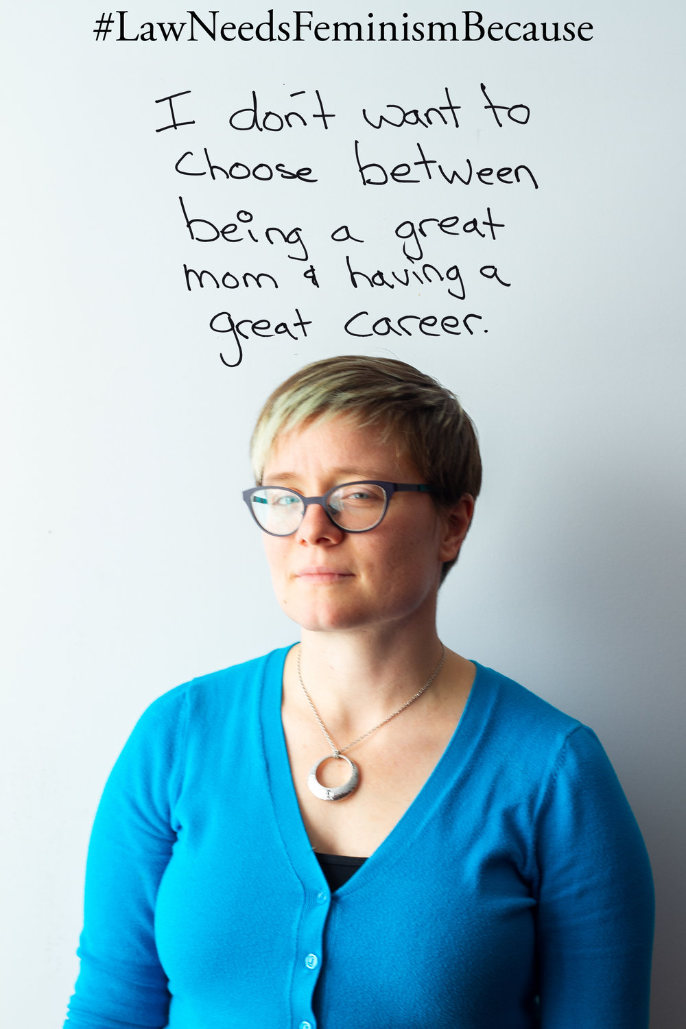 "Law Needs Feminism Because  ""I don't want to choose between being a great mom & having a great career."""