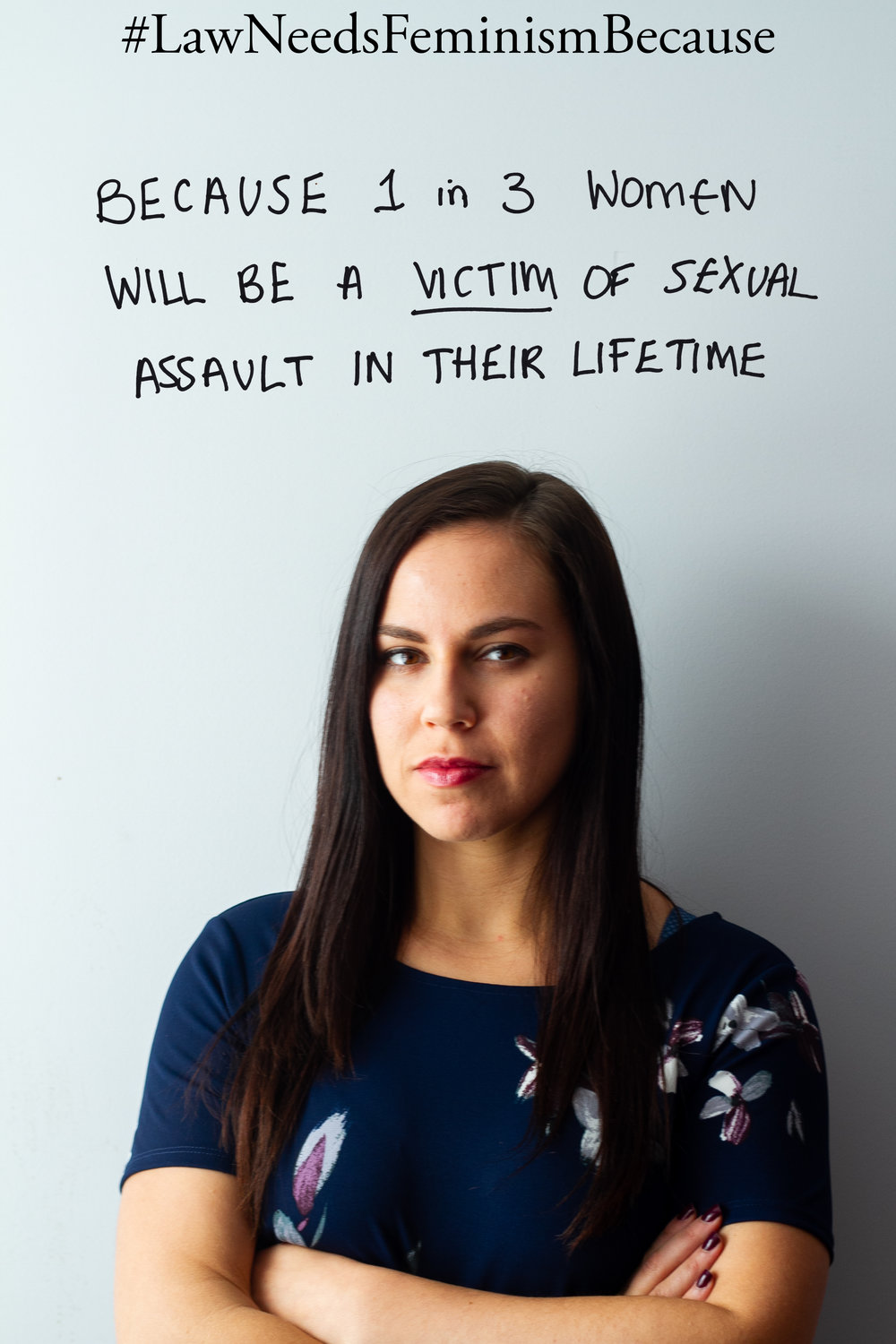 "Law Needs Feminism Because  ""because 1 in 3 women will be a victim of sexual assault in their lifetime"""