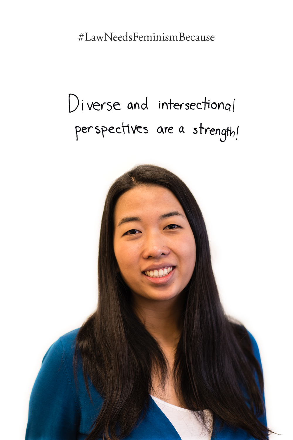 Law Needs Feminism Because  Diverse and intersectional perspectives are a strength!