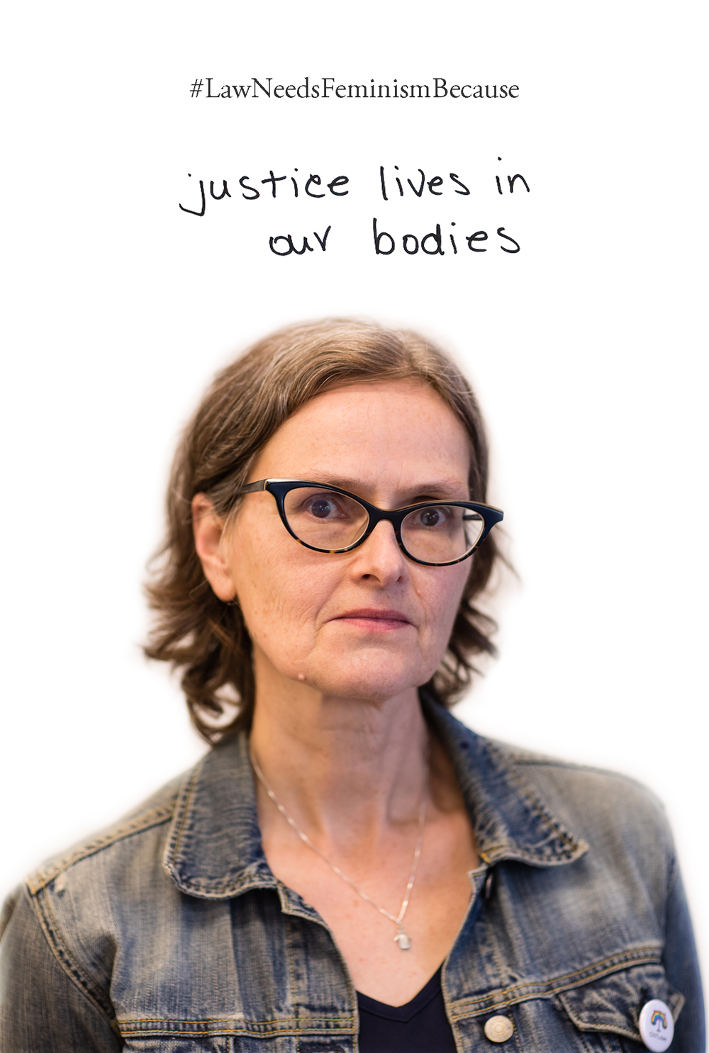 Law Needs Feminism Because  justice lives in our bodies